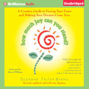 How Much Joy Can You Stand?: A Creative Guide to Facing Your Fears and Making Your Dreams Come True Audiobook, by Suzanne Falter-Barns