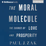 The Moral Molecule: The Source of Love and Prosperity Audiobook, by Paul J. Zak