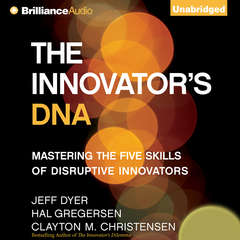 The Innovators DNA: Mastering the Five Skills of Disruptive Innovators Audiobook, by Jeff Dyer, Hal Gregersen, Clayton M. Christensen