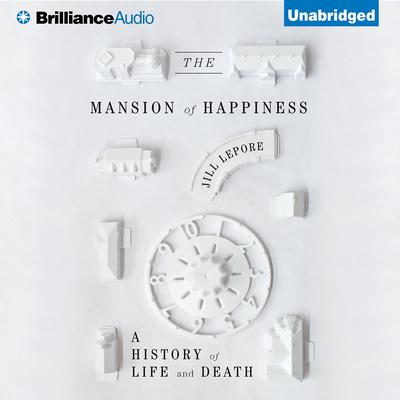 The Mansion of Happiness: A History of Life and Death Audiobook, by Jill Lepore