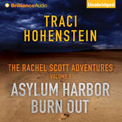 The Rachel Scott Adventures, Vol. 1: Asylum Harbor and Burn Out Audiobook, by Traci Hohenstein