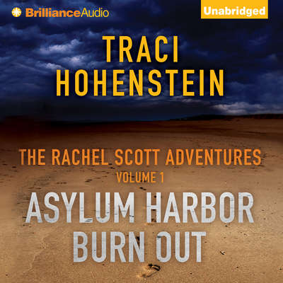 The Rachel Scott Adventures Vol 1: Asylum Harbor and Burn Out Audiobook, by Traci Hohenstein