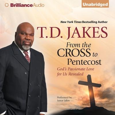 From the Cross to Pentecost: Gods Passionate Love for Us Revealed Audiobook, by T. D. Jakes
