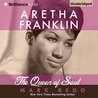 Aretha Franklin: The Queen of Soul Audiobook, by Mark Bego