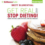 Get Real and Stop Dieting!, by Brett Blumenthal