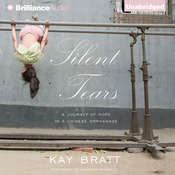 Silent Tears: A Journey of Hope In a Chinese Orphanage, by Kay Bratt