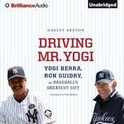 Driving Mr. Yogi: Yogi Berra, Ron Guidry, and Baseballs Greatest Gift Audiobook, by Harvey Araton