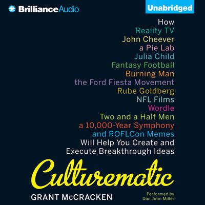 Culturematic: How Reality TV, John Cheever, a Pie Lab, Julia Child, Fantasy Football . . . Will Help You Create and Execute Breakthrough Ideas Audiobook, by Grant McCracken