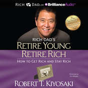 Rich Dads Retire Young Retire Rich: How to Get Rich and Stay Rich, by Robert T. Kiyosaki