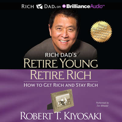 Rich Dads Retire Young Retire Rich: How to Get Rich and Stay Rich Audiobook, by Robert T. Kiyosaki