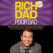 Rich Dad, Poor Dad: What the Rich Teach Their Kids about Money—That the Poor and Middle Class Do Not!, by Robert T. Kiyosaki