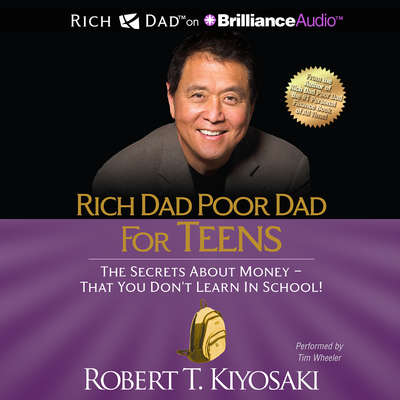 Rich Dad Poor Dad for Teens: The Secrets about Money - That You Dont Learn in School Audiobook, by Robert T. Kiyosaki