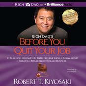 Rich Dad's Before You Quit Your Job: 10 Real-Life Lessons Every Entrepreneur Should Know About Building a Multimillion-Dollar Business, by Robert T. Kiyosaki