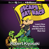 Escape the Rat Race: Learn How Money Works and Become a Rich Kid Audiobook, by Robert T. Kiyosaki