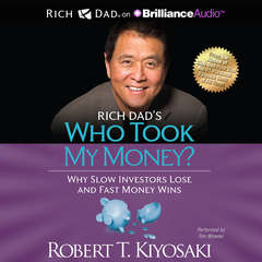 Who Took My Money?: Why Slow Investors Lose and Fast Money Wins! Audiobook, by Robert T. Kiyosaki