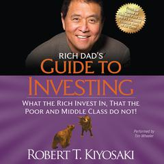 Rich Dad's Guide to Investing: What the Rich Invest In, That the Poor and Middle Class Do Not! Audiobook, by Robert T. Kiyosaki