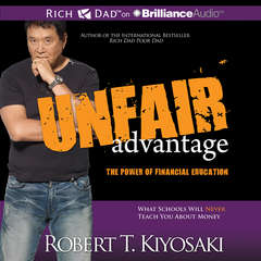 Unfair Advantage: The Power of Financial Education Audiobook, by Robert T. Kiyosaki