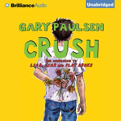 Crush: The Theory, Practice and Destructive Properties of Love Audiobook, by Gary Paulsen