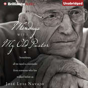 Mondays with My Old Pastor: Sometimes All We Need Is a Reminder from Someone Who Has Walked Before Us Audiobook, by José Luis Navajo