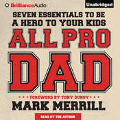 All Pro Dad: Seven Essentials to Be a Hero to Your Kids Audiobook, by Mark Merrill