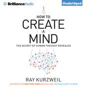 How to Create a Mind: The Secret of Human Thought Revealed Audiobook, by Ray Kurzweil