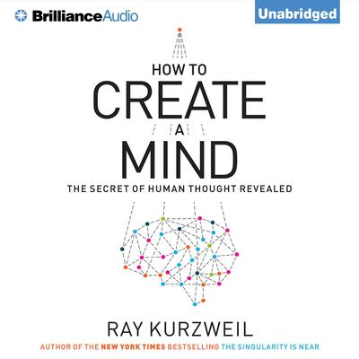How to Create a Mind: The Secret of Human Thought Revealed Audiobook, by