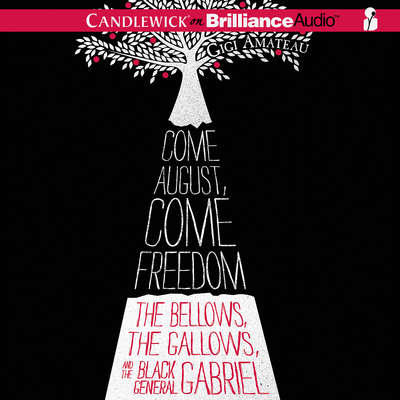 Come August, Come Freedom: The Bellows, The Gallows, and The Black General Gabriel Audiobook, by Gigi Amateau