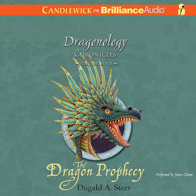 The Dragon Prophecy: The Dragonology Chronicles, Volume 4 Audiobook, by Dugald A. Steer
