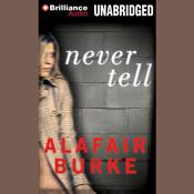 Never Tell: A Novel of Suspense, by Alafair Burke