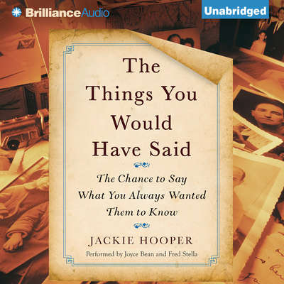 The Things You Would Have Said: The Chance to Say What You Always Wanted Them to Know Audiobook, by Jackie Hooper