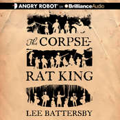The Corpse-Rat King Audiobook, by Lee Battersby