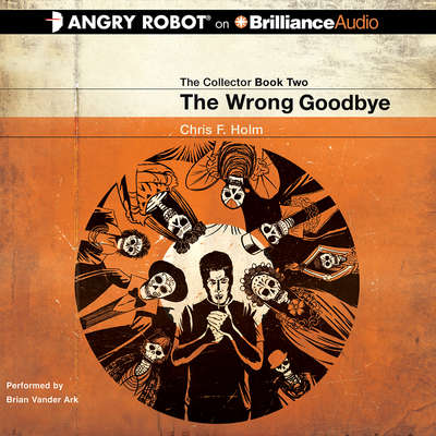 The Wrong Goodbye Audiobook, by Chris F. Holm