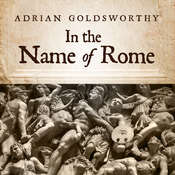 In the Name of Rome: The Men Who Won the Roman Empire Audiobook, by Adrian Goldsworthy