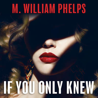 If You Only Knew Audiobook, by M. William Phelps