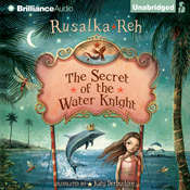 The Secret of the Water Knight Audiobook, by Rusalka Reh