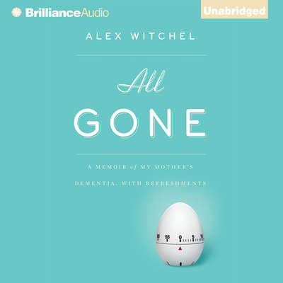 All Gone: A Memoir of My Mothers Dementia. With Refreshments Audiobook, by Alex Witchel