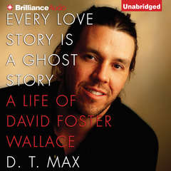 Every Love Story Is a Ghost Story: A Life of David Foster Wallace Audiobook, by D. T. Max