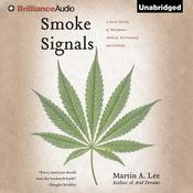 Smoke Signals: A Social History of Marijuana—Medical, Recreational, and Scientific, by Martin A. Lee