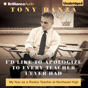 Id Like to Apologize to Every Teacher I Ever Had: My Year as a Rookie Teacher at Northeast High, by Tony Danza