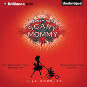Confessions of a Scary Mommy: An Honest and Irreverent Look at Motherhood - The Good, The Bad, and the Scary Audiobook, by Jill Smokler