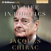 My Life in Politics Audiobook, by Jacques Chirac