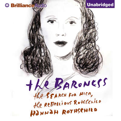 The Baroness: The Search for Nica, the Rebellious Rothschild Audiobook, by Hannah Rothschild