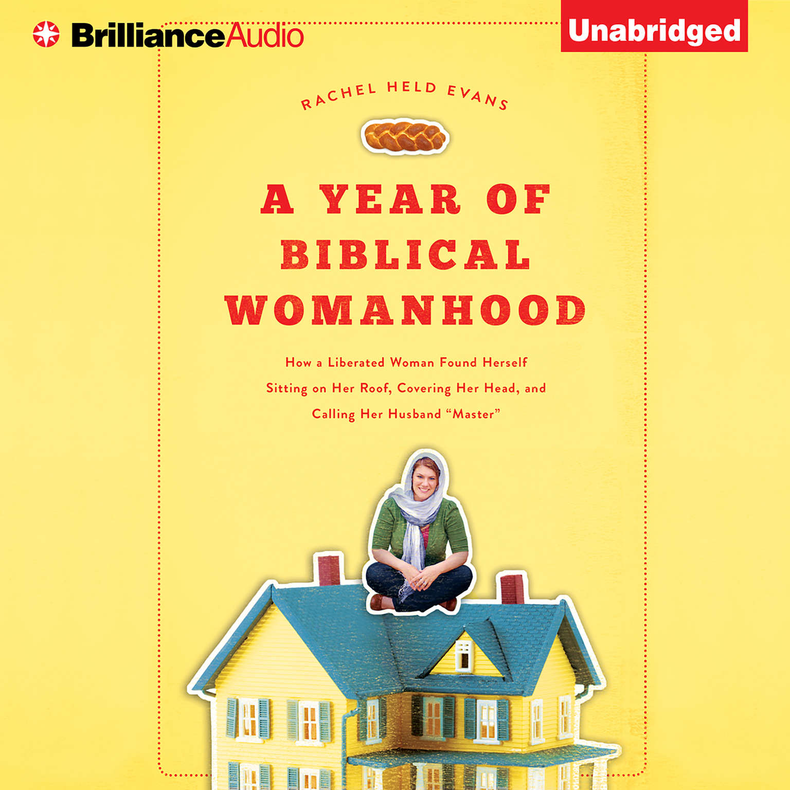 Printable A Year of Biblical Womanhood: How a Liberated Woman Found Herself Sitting on Her Roof, Covering Her Head, and Calling Her Husband