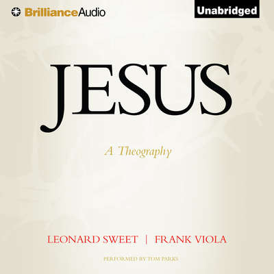 Jesus: A Theography Audiobook, by Leonard Sweet