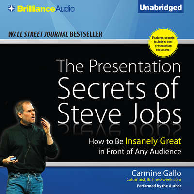 The Presentation Secrets of Steve Jobs: How to Be Insanely Great in Front of Any Audience Audiobook, by Carmine Gallo
