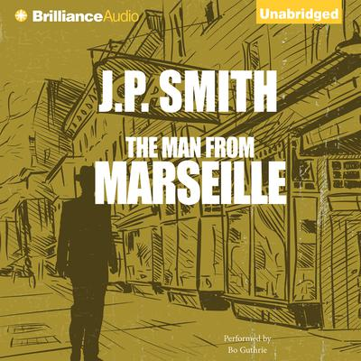 The Man from Marseille Audiobook, by J. P. Smith
