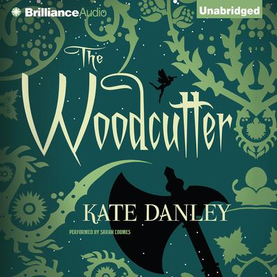 The Woodcutter Audiobook, by Kate Danley