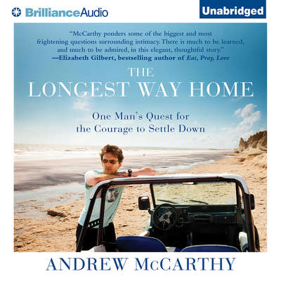 The Longest Way Home: One Mans Quest for the Courage to Settle Down Audiobook, by Andrew McCarthy
