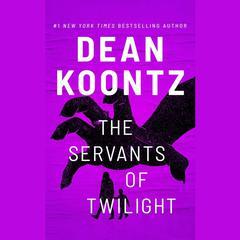 The Servants of Twilight Audiobook, by Dean Koontz