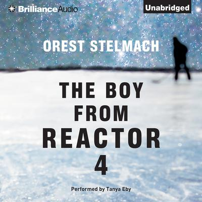 The Boy from Reactor 4 Audiobook, by Orest Stelmach